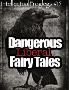 Dangerous Liberal Fairy Tales